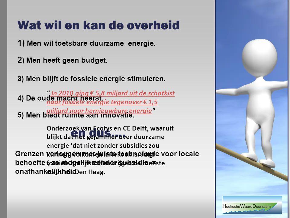 Wat wil en kan de overheid 1) Men wil toetsbare duurzame energie.