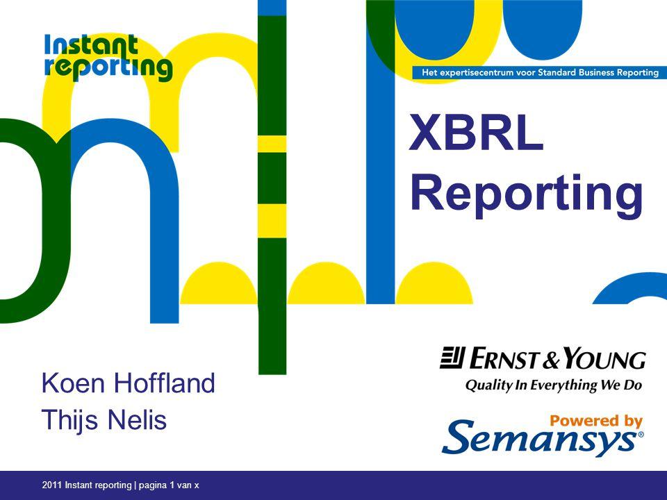 2011 Instant reporting | pagina 1 van x Koen Hoffland Thijs Nelis XBRL Reporting