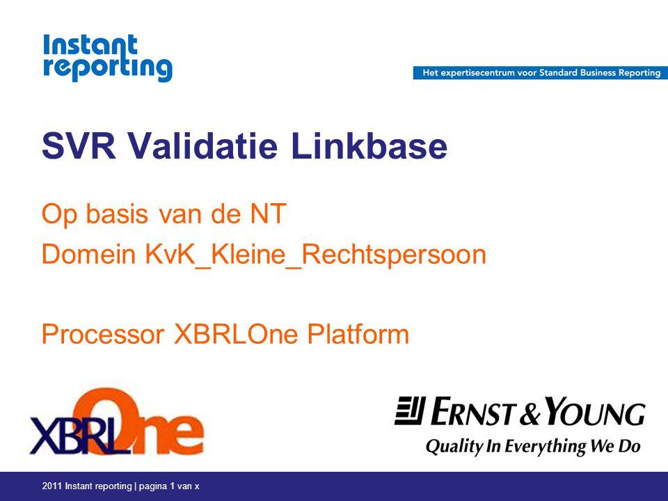 SVR Validatie Linkbase Op basis van de NT Domein KvK_Kleine_Rechtspersoon Processor XBRLOne Platform 2011 Instant reporting | pagina 1 van x