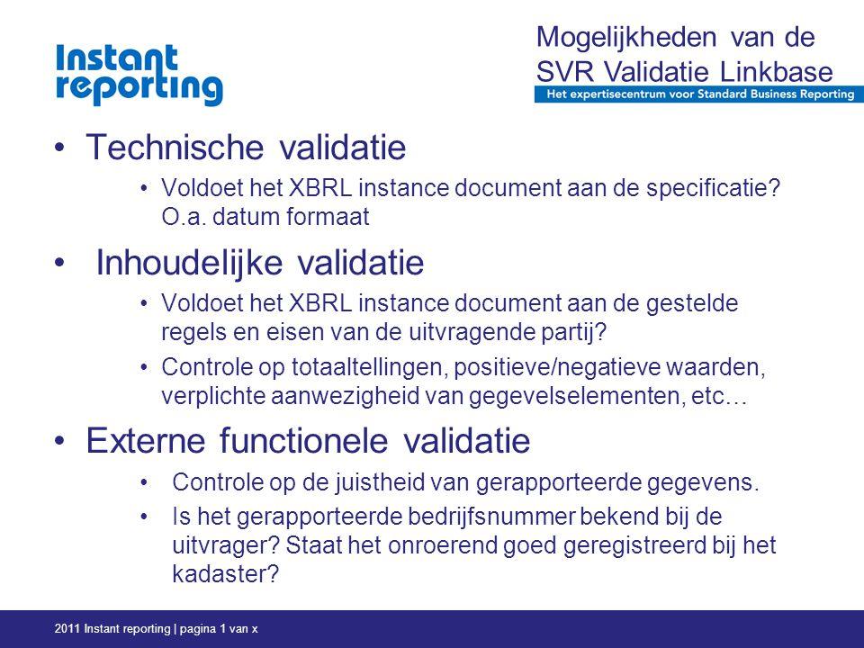 2011 Instant reporting | pagina 1 van x Mogelijkheden van de SVR Validatie Linkbase Technische validatie Voldoet het XBRL instance document aan de specificatie.