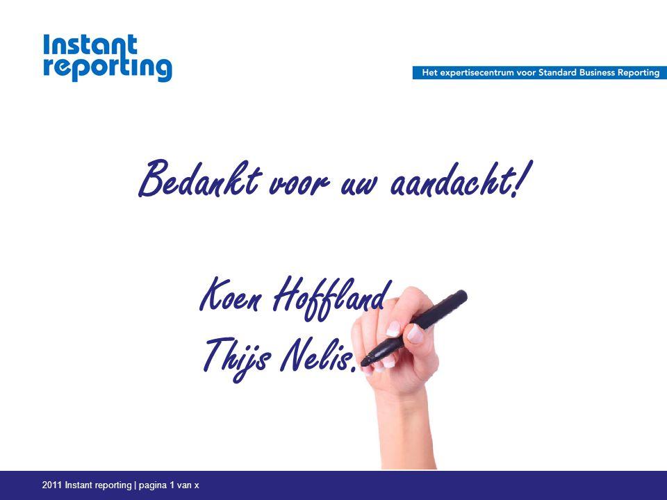 2011 Instant reporting | pagina 1 van x Bedankt voor uw aandacht! Koen Hoffland Thijs Nelis.