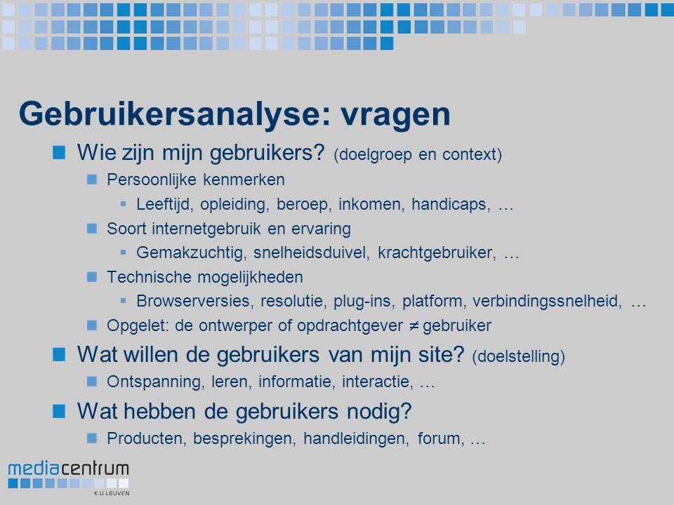 Gebruikersanalyse: vragen Wie zijn mijn gebruikers? (doelgroep en context) Persoonlijke kenmerken  Leeftijd, opleiding, beroep, inkomen, handicaps, …