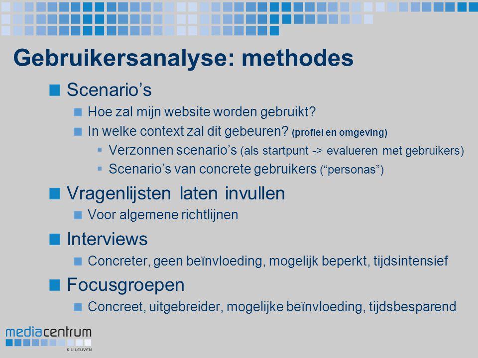 Gebruikersanalyse: methodes Scenario's Hoe zal mijn website worden gebruikt? In welke context zal dit gebeuren? (profiel en omgeving)  Verzonnen scen