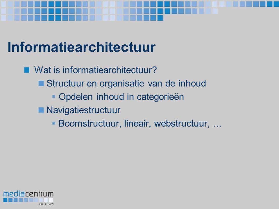 Informatiearchitectuur Wat is informatiearchitectuur? Structuur en organisatie van de inhoud  Opdelen inhoud in categorieën Navigatiestructuur  Boom