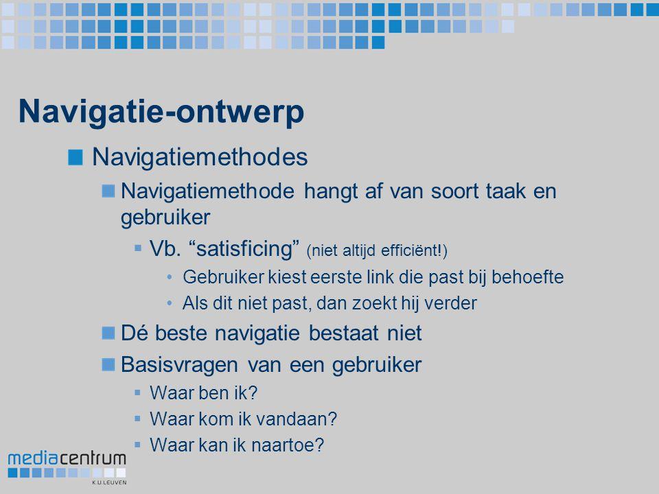"""Navigatie-ontwerp Navigatiemethodes Navigatiemethode hangt af van soort taak en gebruiker  Vb. """"satisficing"""" (niet altijd efficiënt!) Gebruiker kiest"""