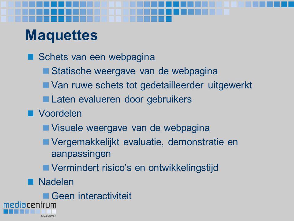 Maquettes Schets van een webpagina Statische weergave van de webpagina Van ruwe schets tot gedetailleerder uitgewerkt Laten evalueren door gebruikers