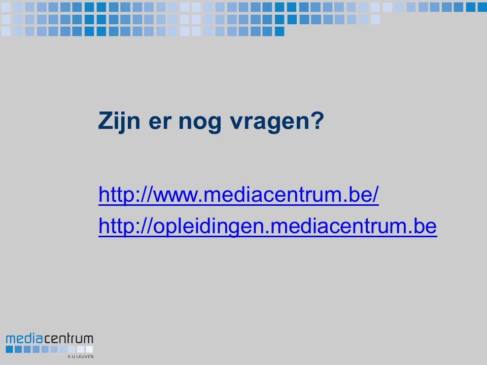 Zijn er nog vragen? http://www.mediacentrum.be/ http://opleidingen.mediacentrum.be