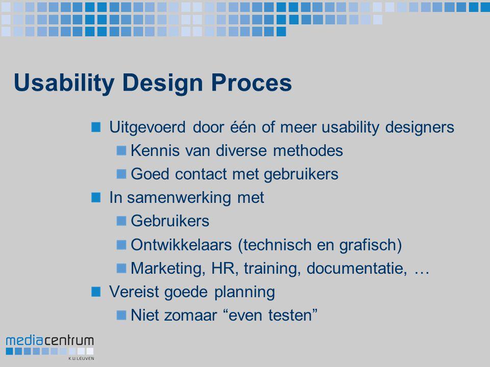 Usability Design Proces Uitgevoerd door één of meer usability designers Kennis van diverse methodes Goed contact met gebruikers In samenwerking met Ge