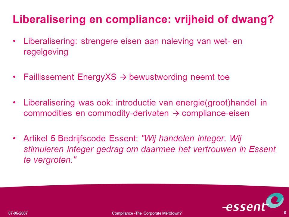07-06-2007Compliance -The Corporate Meltdown.8 Liberalisering en compliance: vrijheid of dwang.