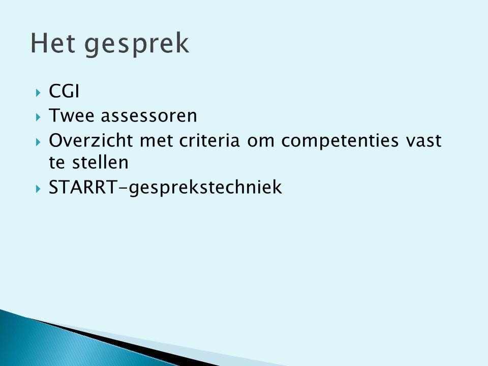  CGI  Twee assessoren  Overzicht met criteria om competenties vast te stellen  STARRT-gesprekstechniek