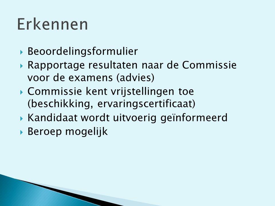  Beoordelingsformulier  Rapportage resultaten naar de Commissie voor de examens (advies)  Commissie kent vrijstellingen toe (beschikking, ervarings