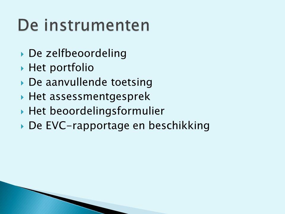  De zelfbeoordeling  Het portfolio  De aanvullende toetsing  Het assessmentgesprek  Het beoordelingsformulier  De EVC-rapportage en beschikking