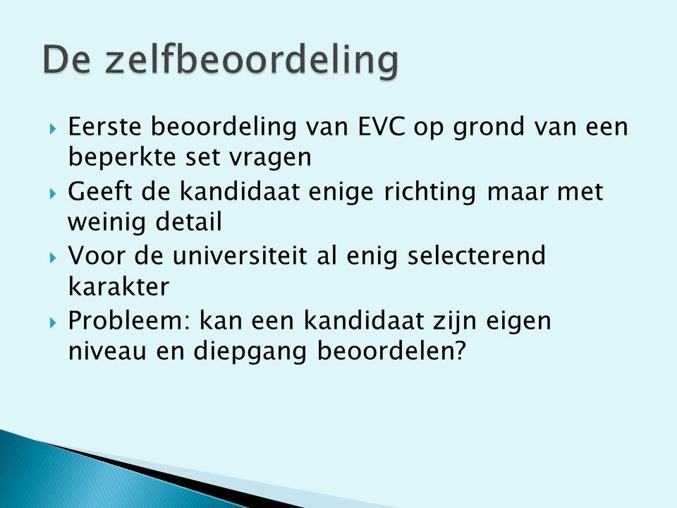  Eerste beoordeling van EVC op grond van een beperkte set vragen  Geeft de kandidaat enige richting maar met weinig detail  Voor de universiteit al