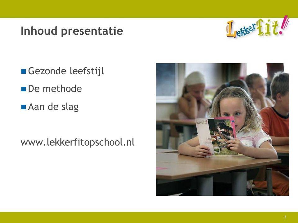 2 Inhoud presentatie Gezonde leefstijl De methode Aan de slag www.lekkerfitopschool.nl