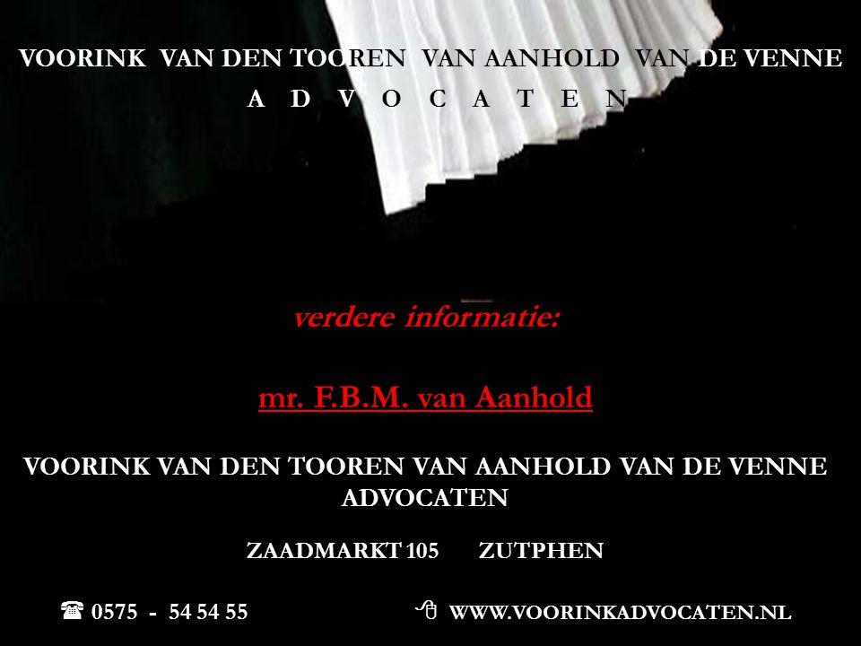 VOORINK VAN DEN TOOREN VAN AANHOLD VAN DE VENNE A D V O C A T E N verdere informatie: mr. F.B.M. van Aanhold VOORINK VAN DEN TOOREN VAN AANHOLD VAN DE