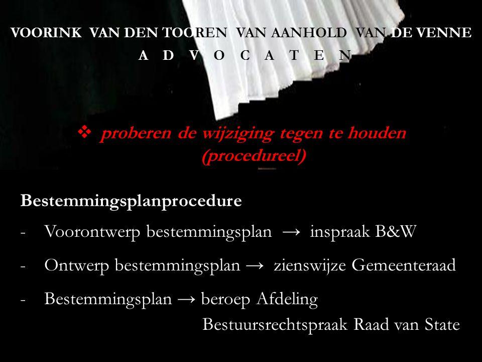 VOORINK VAN DEN TOOREN VAN AANHOLD VAN DE VENNE A D V O C A T E N  proberen de wijziging tegen te houden (procedureel) Hoofdregel: geen Zienswijze, geen recht op Beroep (behalve tegen nieuwe onderdelen) Eibergen:ontwerp-bp ter inzage 21.12.2011 – 31.1.2012besluit Gemeenteraad: 25.2.2012 Borculo:ontwerp-bp ter inzage 28.3.2012 – 8.5.2012behandeling Gemeenteraad: .