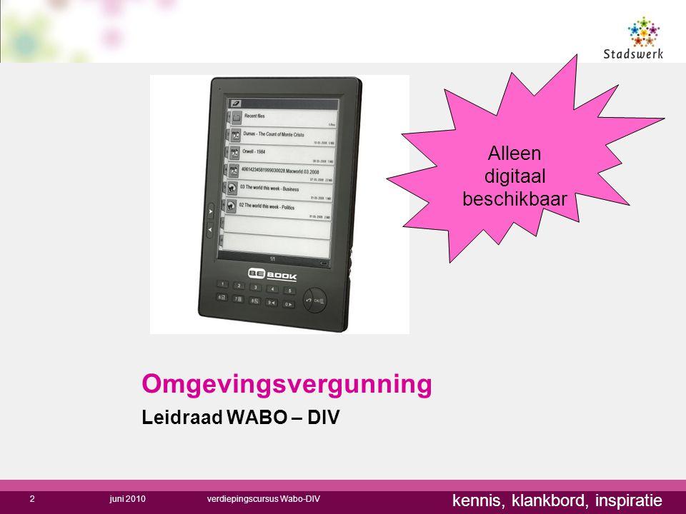 kennis, klankbord, inspiratie Omgevingsvergunning Leidraad WABO – DIV juni 2010verdiepingscursus Wabo-DIV2 Alleen digitaal beschikbaar