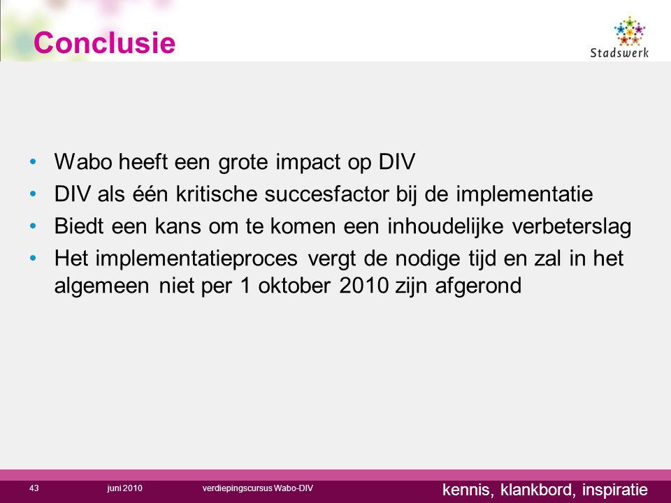 kennis, klankbord, inspiratie Conclusie Wabo heeft een grote impact op DIV DIV als één kritische succesfactor bij de implementatie Biedt een kans om t