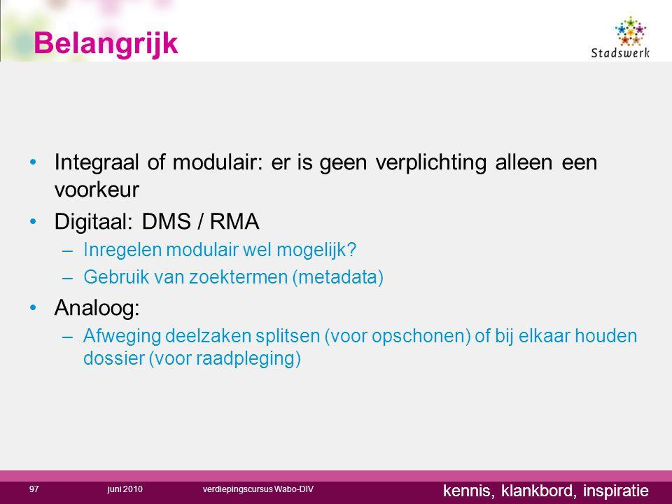 kennis, klankbord, inspiratie Belangrijk Integraal of modulair: er is geen verplichting alleen een voorkeur Digitaal: DMS / RMA –Inregelen modulair we