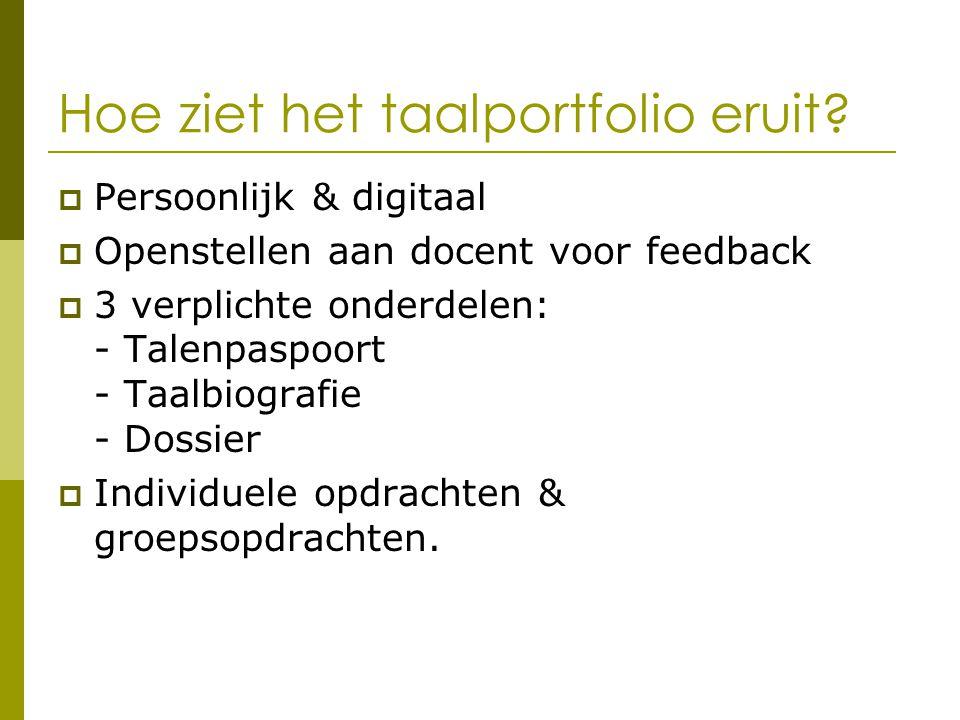 Hoe ziet het taalportfolio eruit?  Persoonlijk & digitaal  Openstellen aan docent voor feedback  3 verplichte onderdelen: - Talenpaspoort - Taalbio