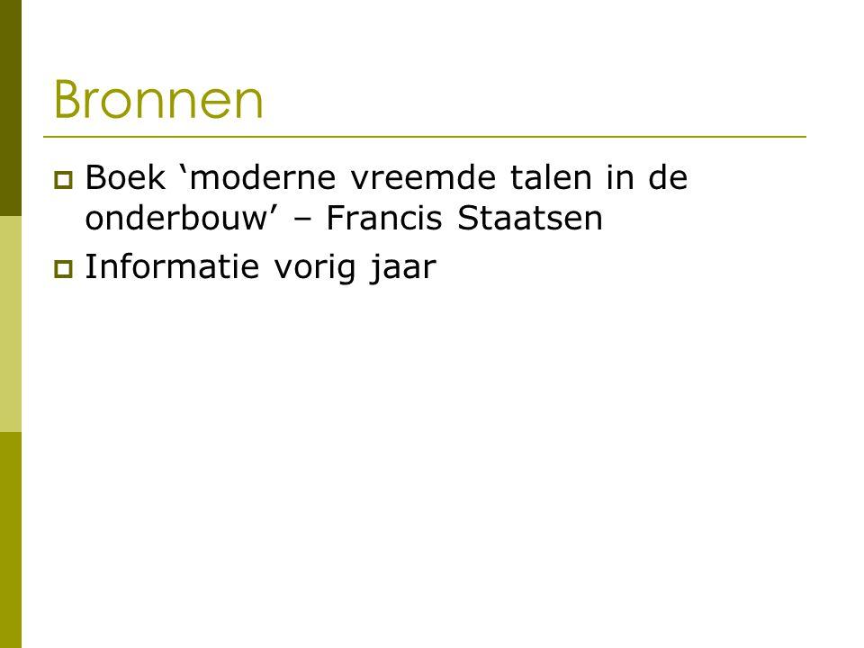 Bronnen  Boek 'moderne vreemde talen in de onderbouw' – Francis Staatsen  Informatie vorig jaar