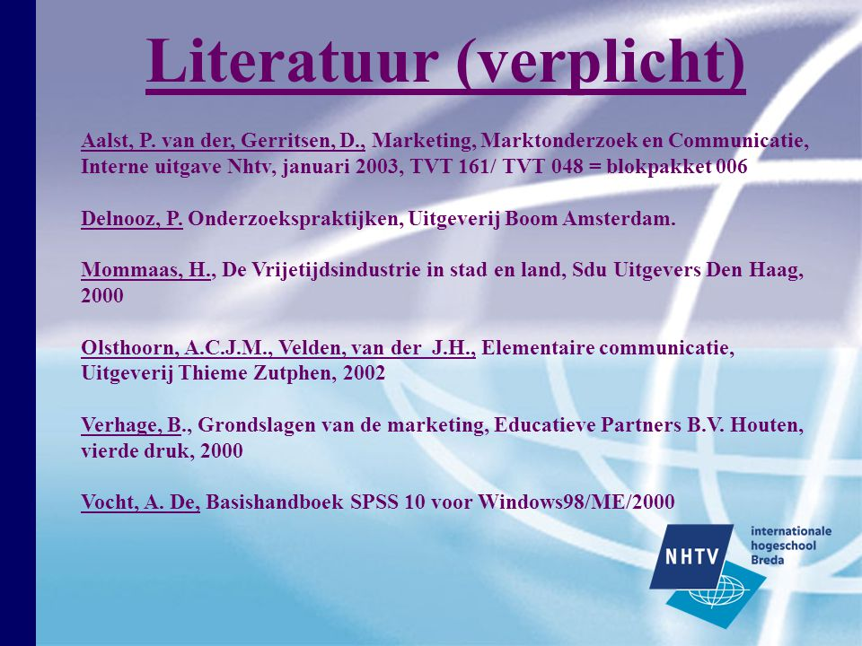 Aalst, P. van der, Gerritsen, D., Marketing, Marktonderzoek en Communicatie, Interne uitgave Nhtv, januari 2003, TVT 161/ TVT 048 = blokpakket 006 Del