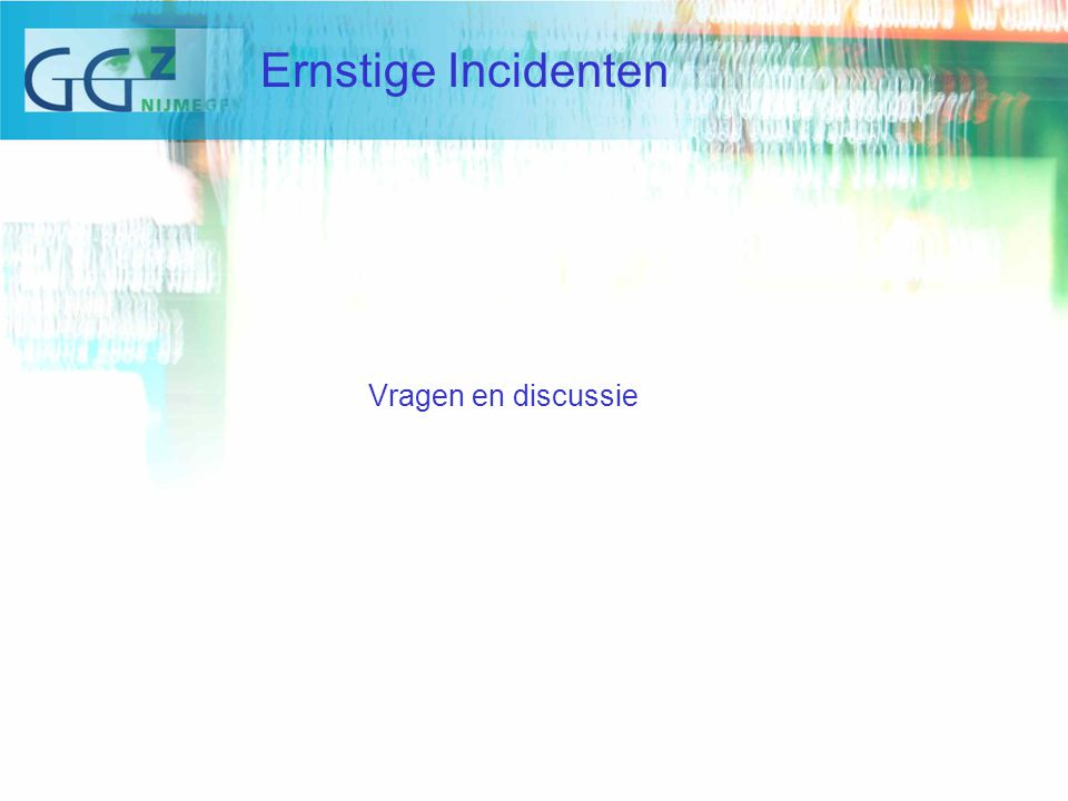 Vragen en discussie Ernstige Incidenten