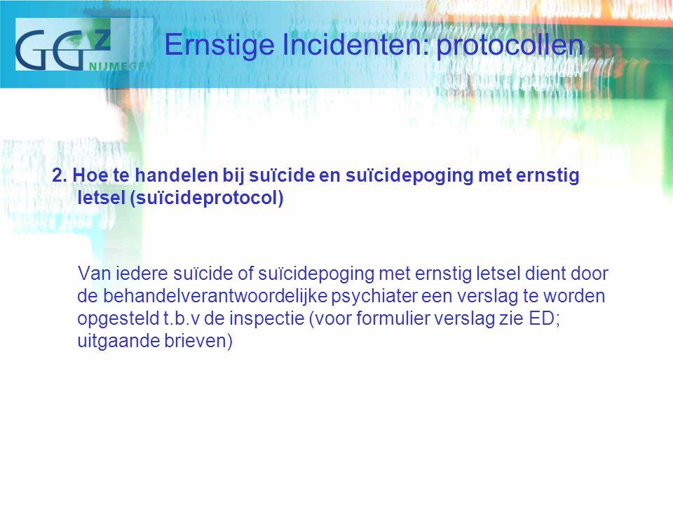 2. Hoe te handelen bij suïcide en suïcidepoging met ernstig letsel (suïcideprotocol) Van iedere suïcide of suïcidepoging met ernstig letsel dient door