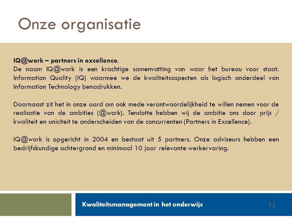 Walter Groen / Jurgen van de Donk 14/2/201213 Onze organisatie IQ@work – partners in excellence. De naam IQ@work is een krachtige samenvatting van waa
