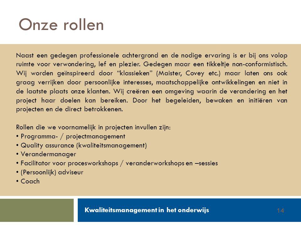 Walter Groen / Jurgen van de Donk 14/2/201214 Onze rollen Naast een gedegen professionele achtergrond en de nodige ervaring is er bij ons volop ruimte