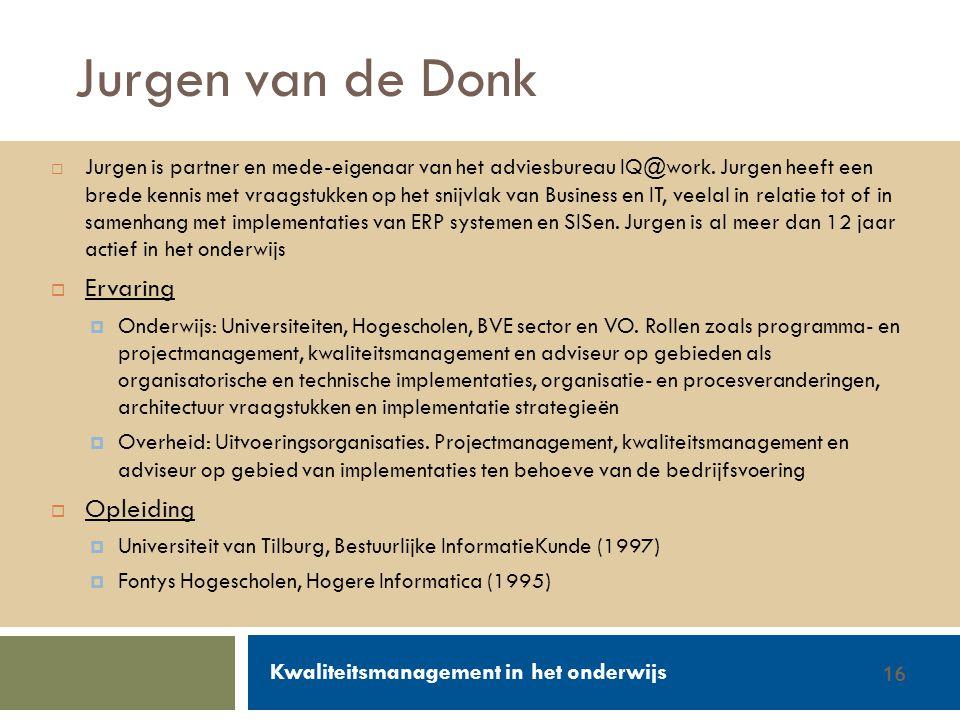 Walter Groen / Jurgen van de Donk 14/2/201216 Jurgen van de Donk  Jurgen is partner en mede-eigenaar van het adviesbureau IQ@work. Jurgen heeft een b