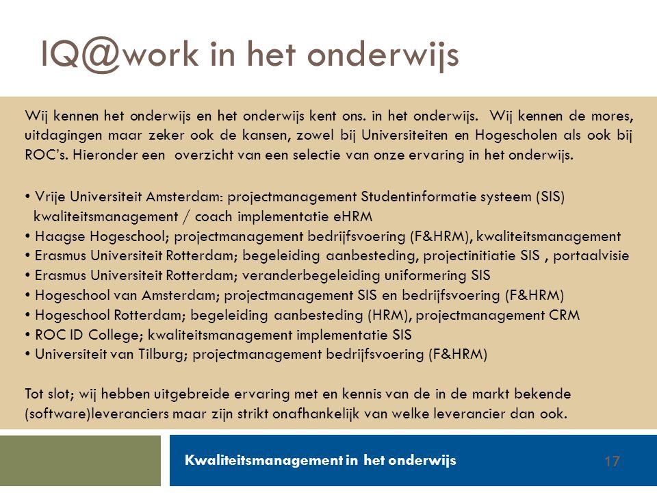 Walter Groen / Jurgen van de Donk 14/2/201217 IQ@work in het onderwijs Wij kennen het onderwijs en het onderwijs kent ons. in het onderwijs. Wij kenne