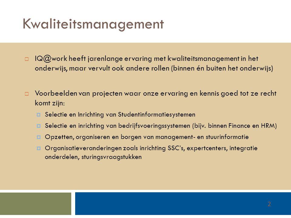 Walter Groen / Jurgen van de Donk 14/2/20122 Kwaliteitsmanagement  IQ@work heeft jarenlange ervaring met kwaliteitsmanagement in het onderwijs, maar