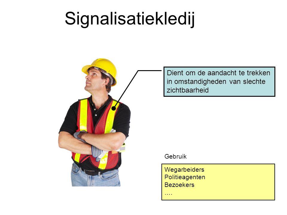 Signalisatiekledij Dient om de aandacht te trekken in omstandigheden van slechte zichtbaarheid Wegarbeiders Politieagenten Bezoekers …. Gebruik