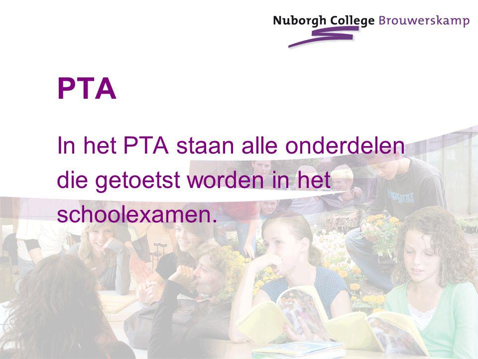 PTA In het PTA staan alle onderdelen die getoetst worden in het schoolexamen.