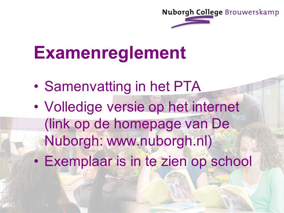 Examenreglement Samenvatting in het PTA Volledige versie op het internet (link op de homepage van De Nuborgh: www.nuborgh.nl) Exemplaar is in te zien op school