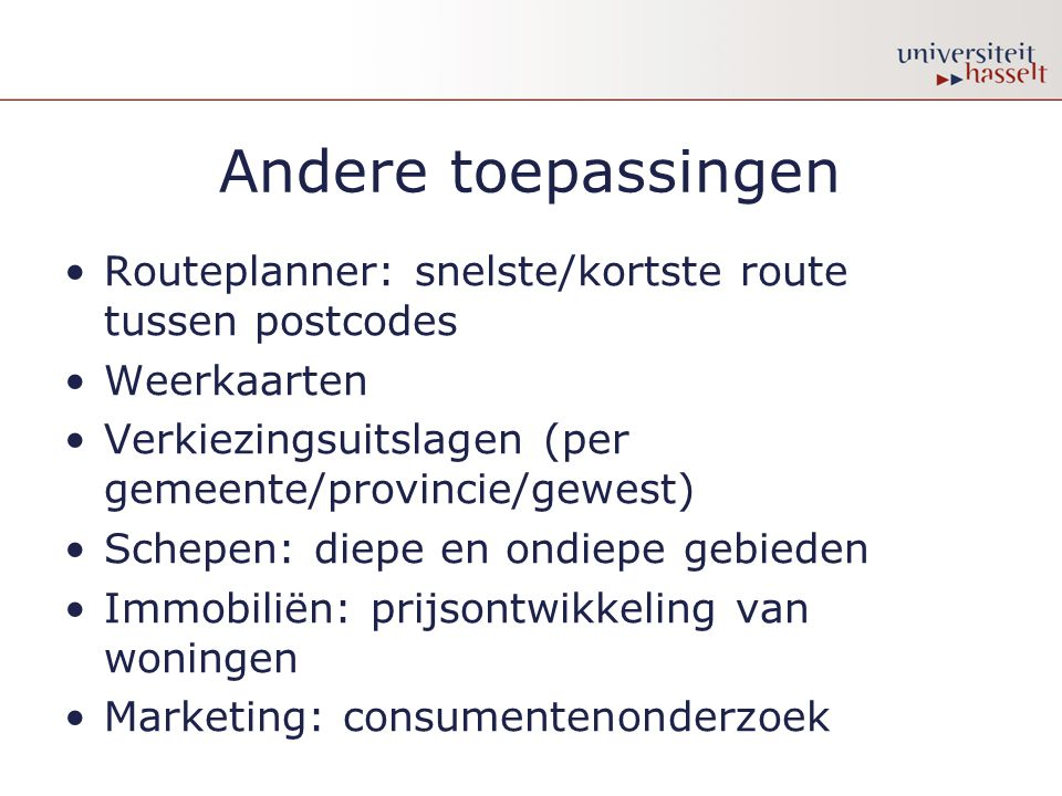 Andere toepassingen Routeplanner: snelste/kortste route tussen postcodes Weerkaarten Verkiezingsuitslagen (per gemeente/provincie/gewest) Schepen: die