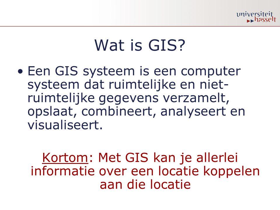 Wat is GIS? Een GIS systeem is een computer systeem dat ruimtelijke en niet- ruimtelijke gegevens verzamelt, opslaat, combineert, analyseert en visual