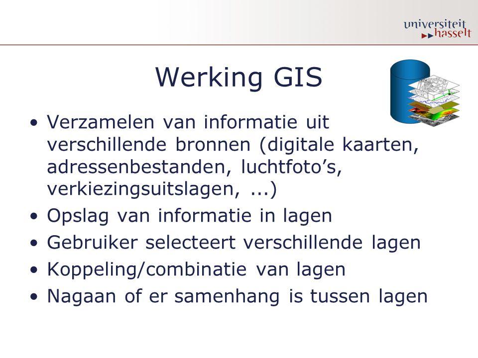 Werking GIS Verzamelen van informatie uit verschillende bronnen (digitale kaarten, adressenbestanden, luchtfoto's, verkiezingsuitslagen,...) Opslag va