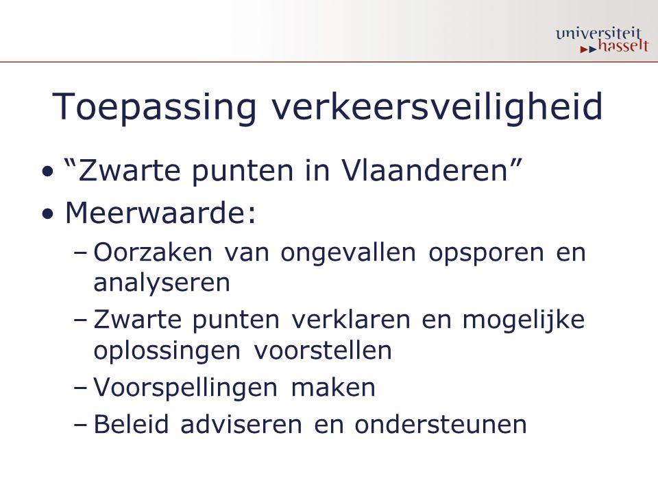 """Toepassing verkeersveiligheid """"Zwarte punten in Vlaanderen"""" Meerwaarde: –Oorzaken van ongevallen opsporen en analyseren –Zwarte punten verklaren en mo"""