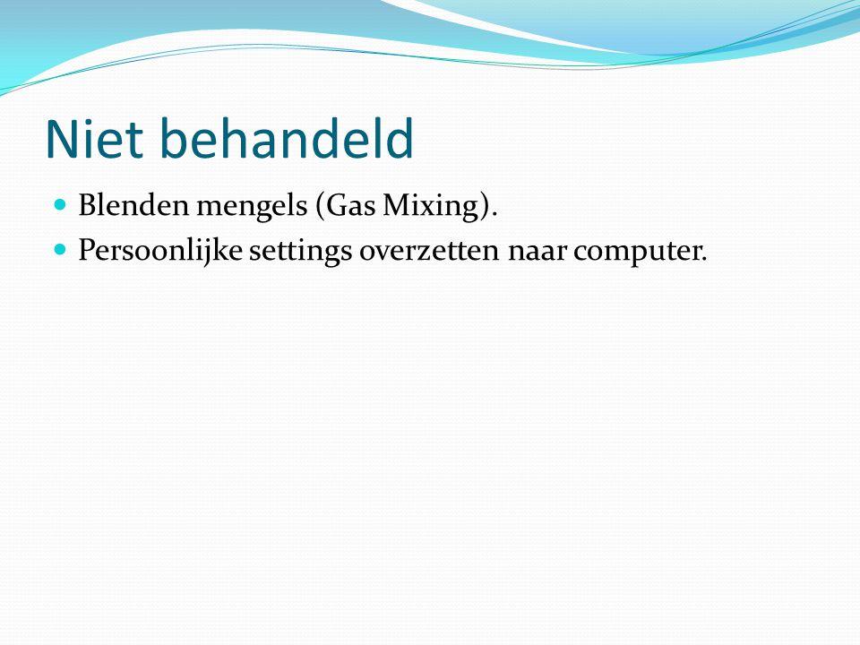 Niet behandeld Blenden mengels (Gas Mixing). Persoonlijke settings overzetten naar computer.