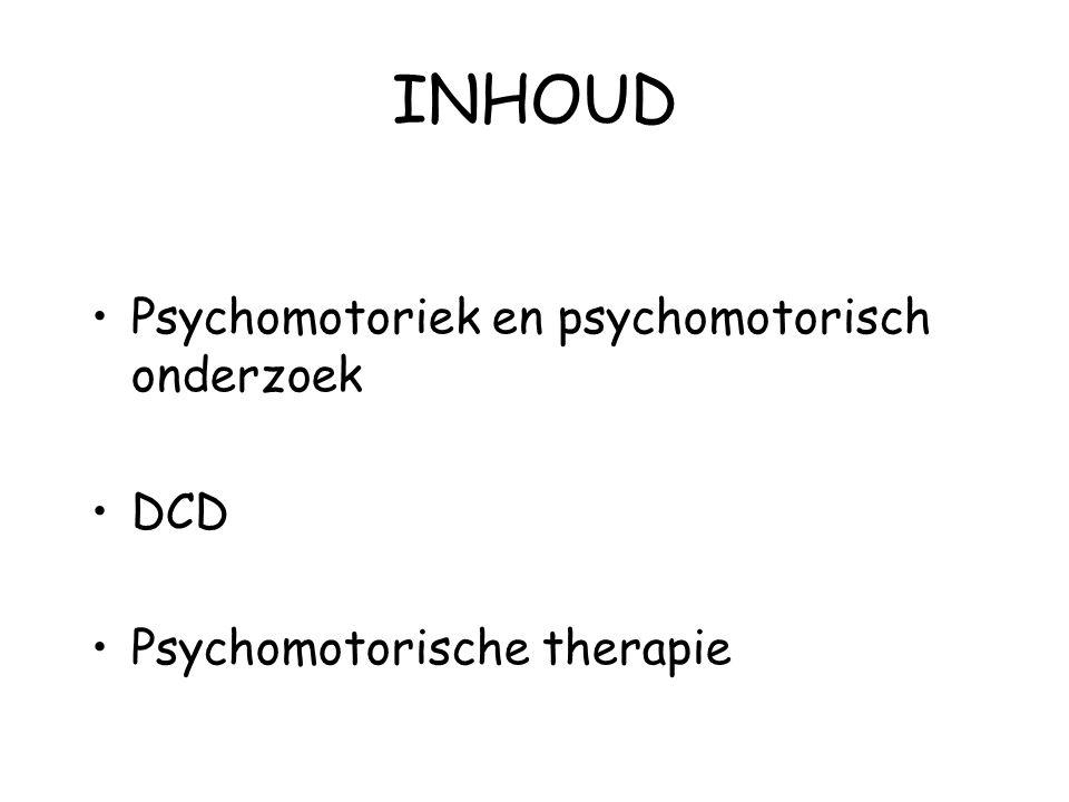 INHOUD Psychomotoriek en psychomotorisch onderzoek DCD Psychomotorische therapie