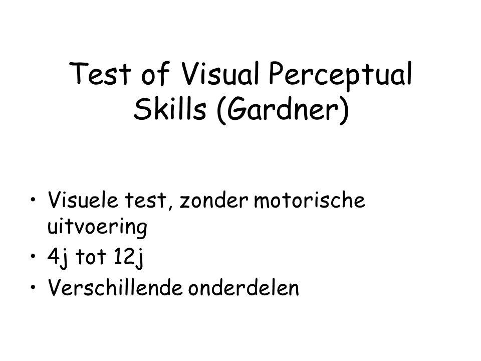 Test of Visual Perceptual Skills (Gardner) Visuele test, zonder motorische uitvoering 4j tot 12j Verschillende onderdelen