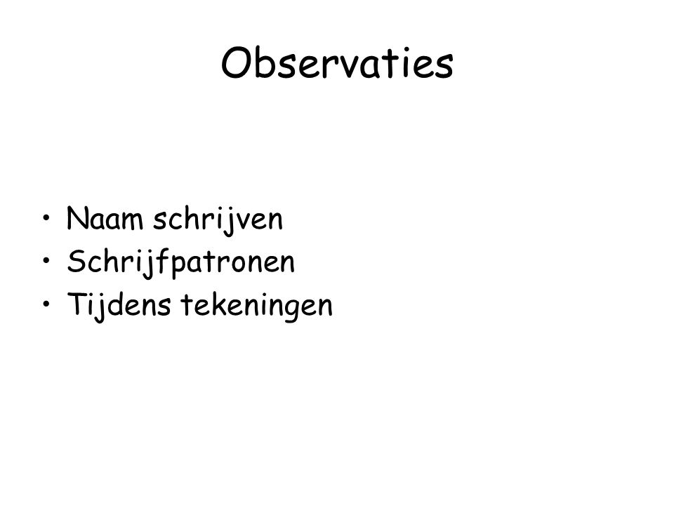 Observaties Naam schrijven Schrijfpatronen Tijdens tekeningen
