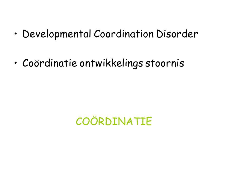Developmental Coordination Disorder Coördinatie ontwikkelings stoornis COÖRDINATIE