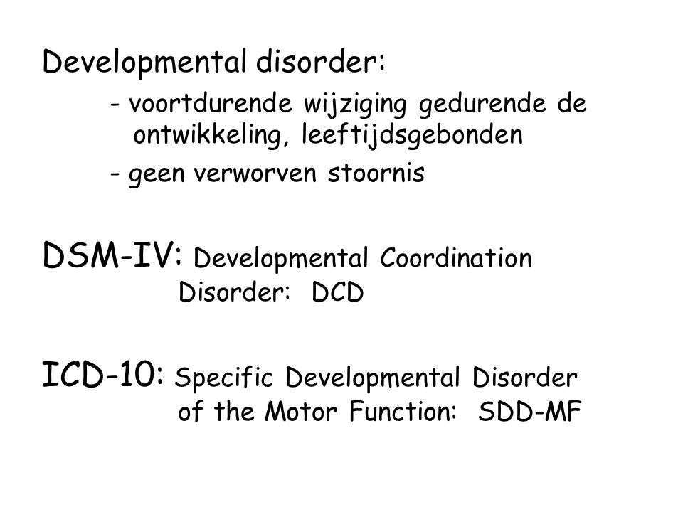 Developmental disorder: - voortdurende wijziging gedurende de ontwikkeling, leeftijdsgebonden - geen verworven stoornis DSM-IV: Developmental Coordina