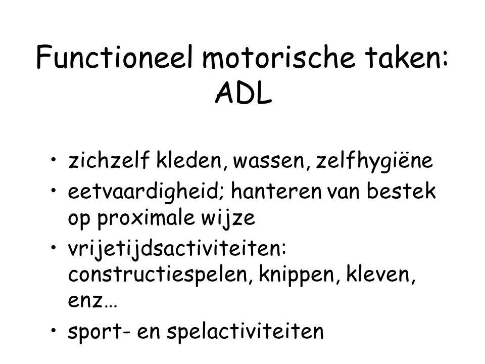 Functioneel motorische taken: ADL zichzelf kleden, wassen, zelfhygiëne eetvaardigheid; hanteren van bestek op proximale wijze vrijetijdsactiviteiten: