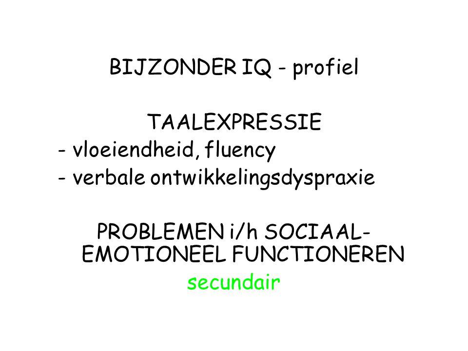 BIJZONDER IQ - profiel TAALEXPRESSIE - vloeiendheid, fluency - verbale ontwikkelingsdyspraxie PROBLEMEN i/h SOCIAAL- EMOTIONEEL FUNCTIONEREN secundair