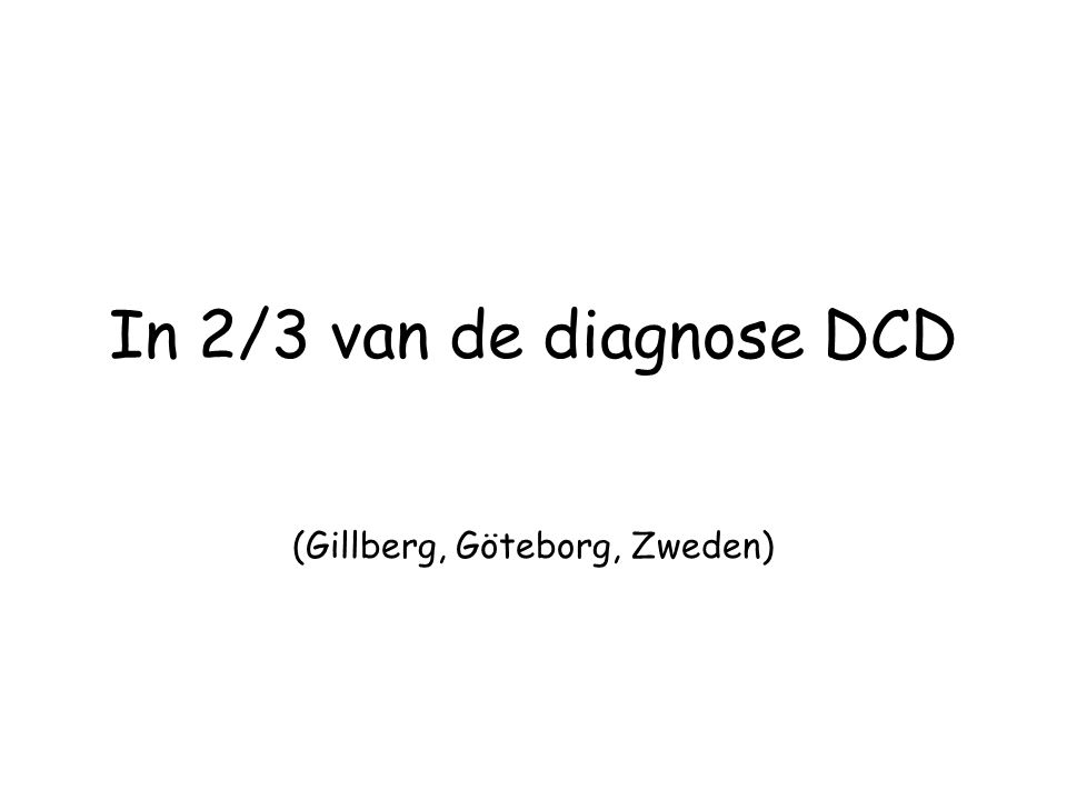 In 2/3 van de diagnose DCD (Gillberg, Göteborg, Zweden)