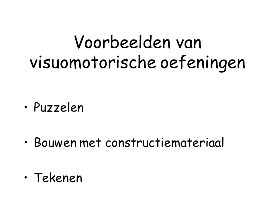 Voorbeelden van visuomotorische oefeningen Puzzelen Bouwen met constructiemateriaal Tekenen